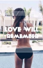 love will remember || m.e by AyeeItsLaurenn