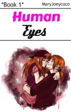 Humans Eyes (Blossick AU) *Book 1* by MaryJoeycoco