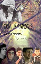 CONFIRMAMOS?? confirmamos!! (YOUTUBERS Y TU) COMPLETA by Scarlet_Mccall