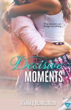 Decisive Moments (Book 2 In Time Series) by trinityhanrahan