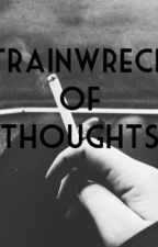 trainwreck of thoughts. by unkewlll