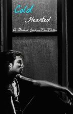 Cold Hearted {A Michael Jackson Fanfiction} by writtenbylexy