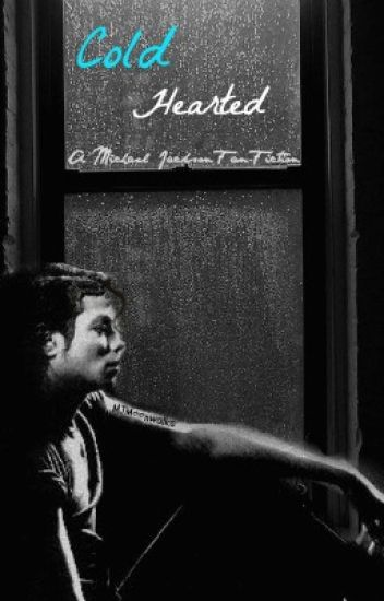 Cold Hearted {A Michael Jackson Fan-fiction}