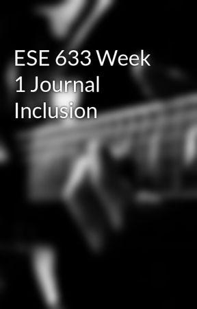 ESE 633 Week 1 Journal Inclusion by zurraderra1972