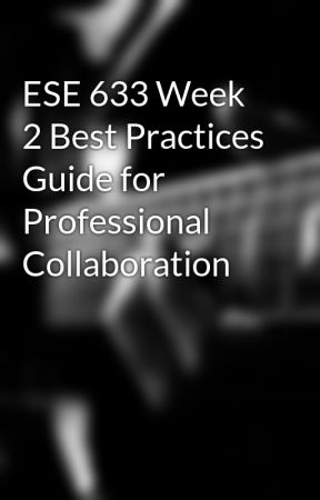 ESE 633 Week 2 Best Practices Guide for Professional Collaboration by zurraderra1972