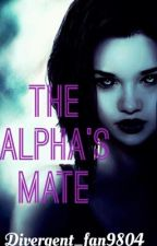 The Alpha's Mate (On Hold) by Divergent_fan9804
