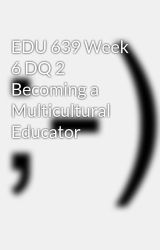 EDU 639 Week 6 DQ 2 Becoming a Multicultural Educator by lerlighvehaz1970