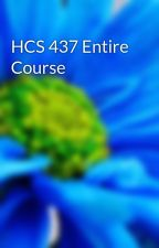 HCS 437 Entire Course by tenbestsoli1972