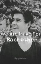 We are make for eachother / Nash Grier fanfic by grierfans
