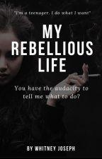 My Rebellious Life by Whitney_Joseph