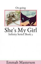 Infinity Series 3: She's My Girl by EmmahMasterson