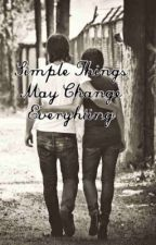 Simple Things May Change Everything [DISCONTINUED] by CrazyAndrew207