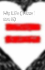 My Life ( How I see it) by nic470