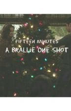Fifteen Minutes    A Brallie One Shot by maiasmitchell