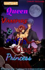 Queen Vampire & Mafia King's Princess by Iwasonceagoodgirl