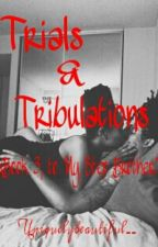 Trials & Tribulations ™ | Book 3 by UniquelyBeautiful__