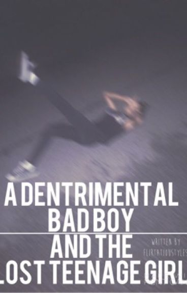 A Detrimental Bad boy and the Lost Teenage Girl (COMPLETED :: EDITING)