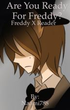 Are You Ready For Freddy? Freddy x Reader by Naomi788