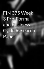 FIN 375 Week 3 Pro-Forma and Business Cycle Research Paper by ununlifest1989