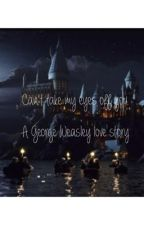 Can't Take My Eyes Off You. A George Weasley Love Story. by thatonekidoverthere