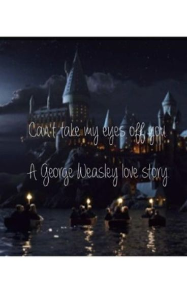 Can't Take My Eyes Off You. A George Weasley Love Story.