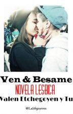 Ven & Besame |/| Valen Etchegoyen y Tu |/| by Lali69torres