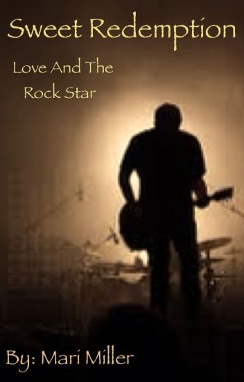 Sweet Redemption: Love and the rock star (Completed)
