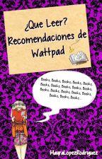 ¿Que Leer? Recomendaciones de Wattpad by MayraLR9