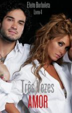 Três Vezes Amor (Efeito Borboleta - Livro 4) by SamilaGrey