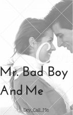 Mr.Bad Boy and Me by Dey_call_me