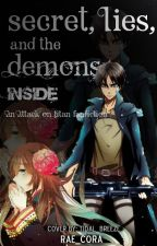 Secrets, Lies, and the Demons Inside [Eren x OC Attack on Titan / Shingeki no Kyojin Fanfiction] by Rae-cchi