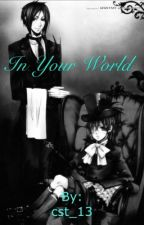 In Your World {Black Butler Fan Fic} by cst_13
