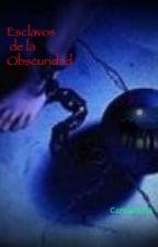 Esclavos de la Obscuridad by CaroWolf14
