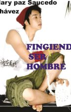 ~FINGIENDO SER HOMBRE~ by MaryPazSaucedoChvez