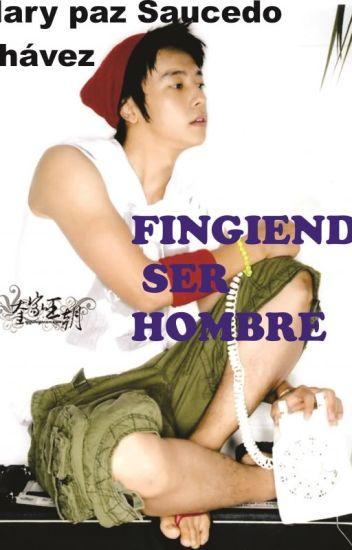 ~FINGIENDO SER HOMBRE~