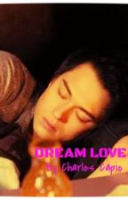 DREAM LOVE by charlescapio1230