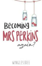[MDH 2] Becoming Mrs Perkins Again by winglessbee