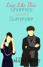 Sharine's Sweet Surrender (Love Like This #1) [To Be Published] by LittleRedYasha