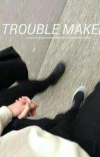 Troublemaker ∆ E.D by littlelukeyy