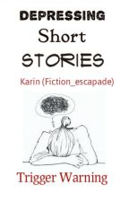 Depressing Short Stories by Fiction_escapade