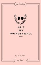 He's My Wonderwall  by KimJM15