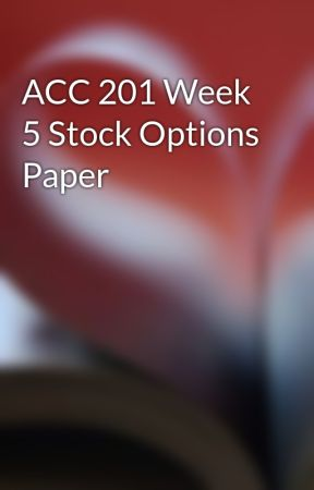 ACC 201 Week 5 Stock Options Paper by atpocanen1971