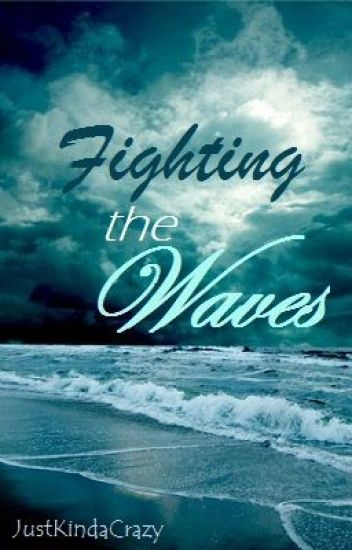 Fighting the Waves (On Hold)
