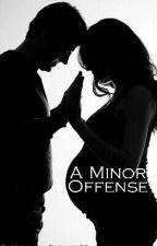 A Minor Offense by Hopeless_Dreamer98