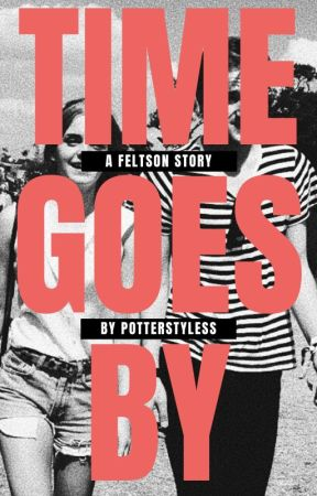 Time goes by -  A Feltson Story *COMPLETED* by potterstyless