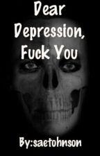 Dear Depression, Fuck You by saetohnson