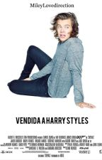 Vendida a Harry Styles by MileyLoveDirection