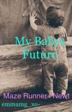 My Baby's Future | Newt&MazeRunner by emmamg_xo