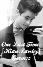 One Last Time [ Kian Lawley] by germsz