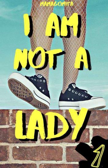 I'm Not A Lady [I.N.A.L #1]